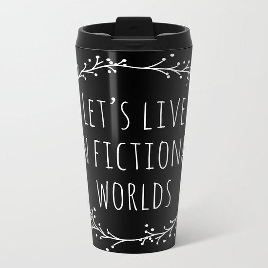 Let's Live in Fictional Worlds - Inverted Metal Travel Mug