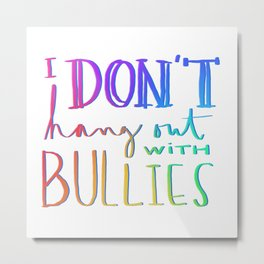 I don't hang out with bullies Metal Print