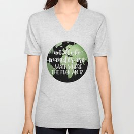 Not All Who Wander Are ... Wait, Where The Fuck Am I? Unisex V-Neck