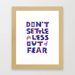 Don't settle out of fear Framed Art Print