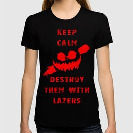 Keep Calm and Destroy Them With Lazers 3 T-shirt