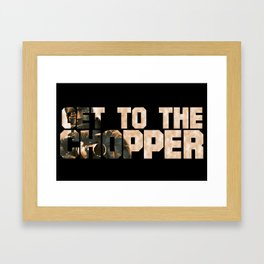 GET TO THE CHOPPER!!! Framed Art Print
