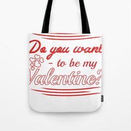 do you want to be my valentine? Tote Bag