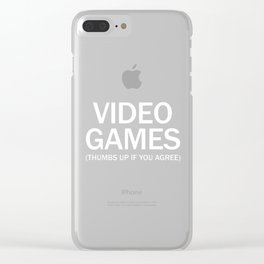 Video games. (Thumbs up if you agree) in white. Clear iPhone Case