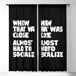 Whew That Was Close Almost Had To Socialize (Black & White) Blackout Curtain