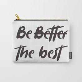 Be b̶e̶t̶t̶e̶r̶ the best Carry-All Pouch