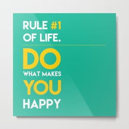 Do what makes you happy. Metal Print