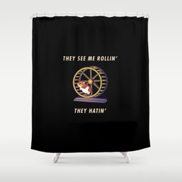 Funny They See Rolling They Hating Hamster Pun Quote Sayings Shower Curtain