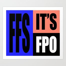 FFS IT'S FPO Art Print