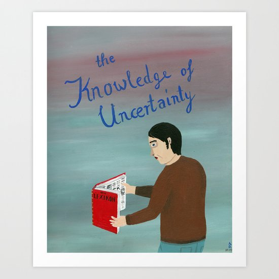 The Knowledge of Uncertainty Art Print