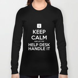 Keep Calm And Let The Help Desk Handle It TShirt Long Sleeve T-shirt