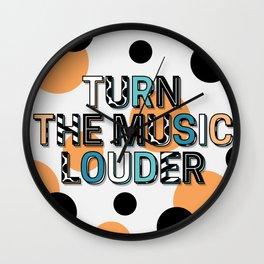 TURN THE MUSIC LOUDER Wall Clock