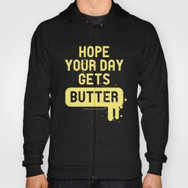 Hope your day get butter Hoody