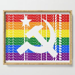 Owning Things Is Not A Job - Socialist Pride Serving Tray
