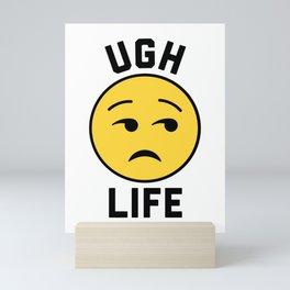 Ugh Life Funny Quote Mini Art Print