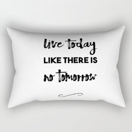 Live Today like there is no Tomorrow Rectangular Pillow