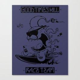 Good Times Kill Race Team Canvas Print