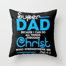Super Dad Because I Can Do All Things Through Christ Who StrengThens Me Throw Pillow