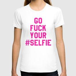 GO FUCK YOUR SELFIE (Pink) T-shirt