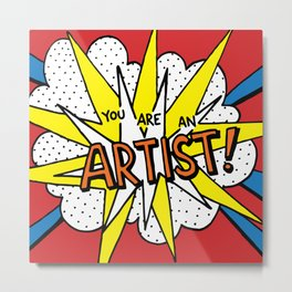 You are an artist! Metal Print