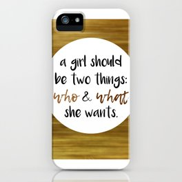 A girls should be two things: who and what she wants iPhone Case