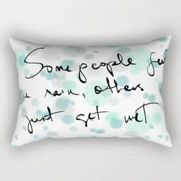 Some people feel the rain, others just get wet -- Bob Dylan. Rectangular Pillow