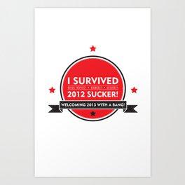 I SURVIVED 2012 SUCKER Art Print