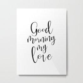 Good Morning My Love - black on white #love #decor #valentines Metal Print