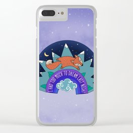 I Had Too Much To Dream Last Night Clear iPhone Case