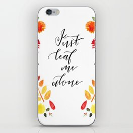 Just Leaf Me Alone iPhone Skin