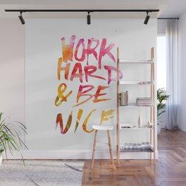 Work hard & be nice. Wall Mural