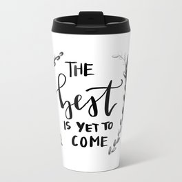 the BEST is yet to come Metal Travel Mug