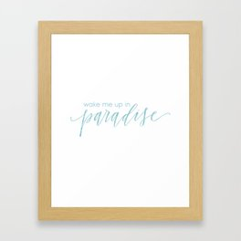 Wake Me Up In Paradise Framed Art Print