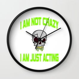 "Freaky is the new trend this holiday with this unique ""I Am Just Acting ""skull tee.Makes a nice gift Wall Clock"