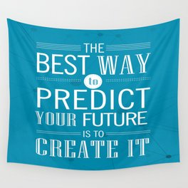 The best way to predict your future is to create it Inspirational Quote Design Wall Tapestry