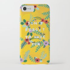 Don't forget to have fun iPhone 7 Slim Case