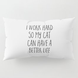Cat Better Life Funny Quote Pillow Sham