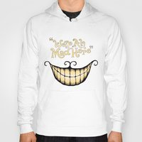 cheshire Hoodies featuring We're All Mad Here by greckler