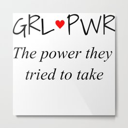 GRL PWR: The power they tried to take Metal Print