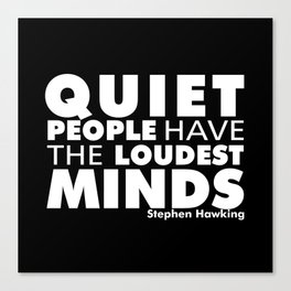 Quiet People have the Loudest Minds | Typography Introvert Quotes Black Version Canvas Print