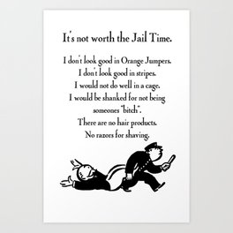 It's not worth the jail time Art Print
