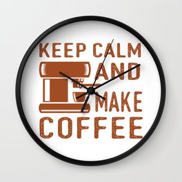 Keep Calm and Make Coffee Wall Clock