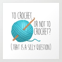 To Crochet Or Not To Crochet? (That Is A Silly Question)  |  Blue Art Print