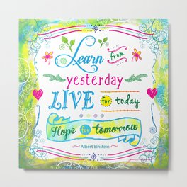 Learn from Yesterday, Live for Today by Jan Marvin Metal Print