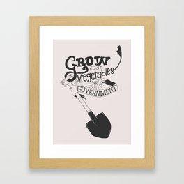 Grow Vegetables Not Government Framed Art Print