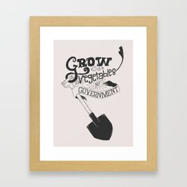 Grow Vegetables Not Government Framed Art Print