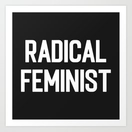 Radical Feminist Women Quote Art Print