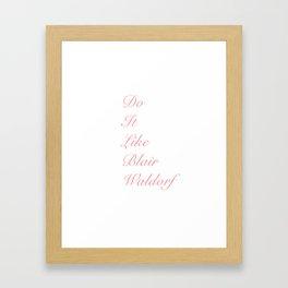 Do it like blaire waldorf Framed Art Print