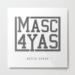 BQ - Masc4Yas Metal Print