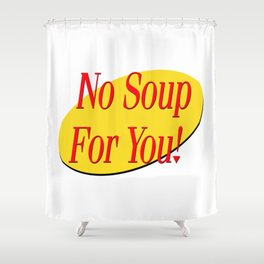 No soup for you! Shower Curtain